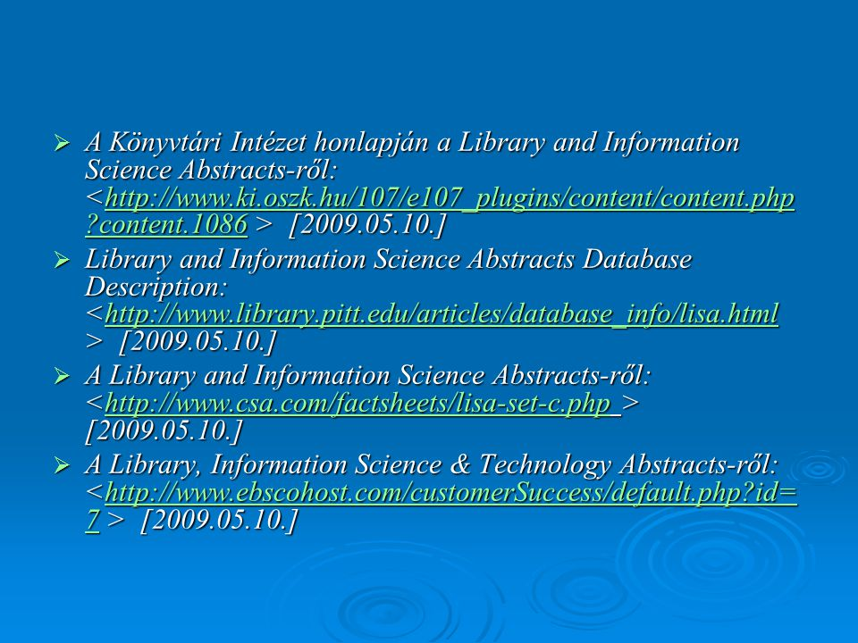 A Könyvtári Intézet honlapján a Library and Information Science Abstracts-ről: <http://www.ki.oszk.hu/107/e107_plugins/content/content.php content.1086 > [2009.05.10.]